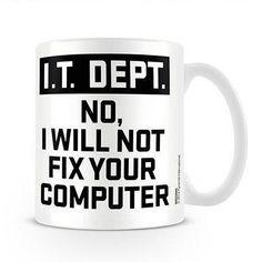 IT Dept. I Will Not Fix Your Computer 11 oz. Mug