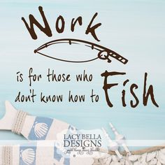 "www.lacybella.com ""Work is for those who don't know how to fish"" funny wall decal quote perfect for gifts or home decor, vinyl lettering sign with fishing pole graphic"