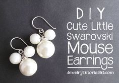 This quick video tutorial from JewelryTutorialHQ.com shows you how to make a pair of your own adorable mouse shaped earrings!  http://www.jewelrytutorialhq.com/diy-cute-swarovski-mouse-earrings-video