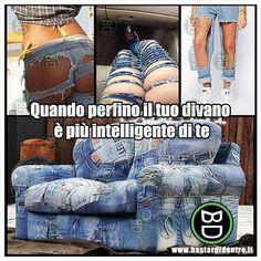 Il tuo divano ti schifa... e ha tutte le ragioni! Seguici su youtube/bastardidentro #bastardidentro #divano #pantaloni www.bastardidentro.it