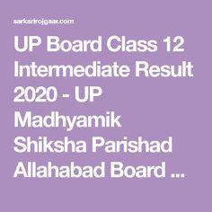 UP Board Class 12 Intermediate Result 2020 - UP Madhyamik Shiksha Parishad Allahabad Board Uploads SSC / Class 12th /Class XII Annual Board Exam Result 2020 High School Result, Class 12 Result, 10th Result, Board Exam Result, Exam Results, High School Classes, Boards, Planks