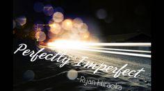 Perfectly Imperfect - Ryan Hiraoka