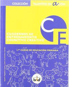 Cuadernos de entrenamiento cognitivo creativo : 1er. curso de Educación Primaria. Agustín Regadera López. Brief, 2010