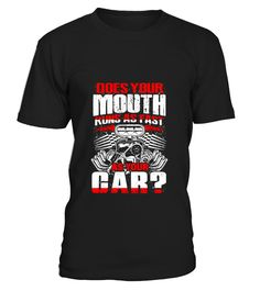 Your mouth runs AS FAST AS your car?  #birthday #november #shirt #gift #ideas #photo #image #gift #riding #running #jogging