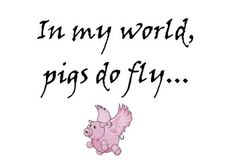 in my world....