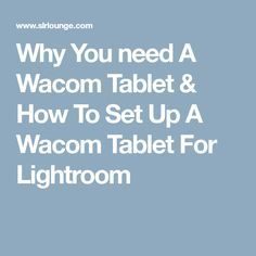 Why You need A Wacom Tablet & How To Set Up A Wacom Tablet For Lightroom