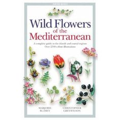 Wild Flowers of the Mediterranean: A Complete Guide to the Islands and Coastal Regions. | his book is the standard field guide to the flowers, fruit trees, grasses and ferns found in the countries bordering the Mediterranean. It covers Portugal, Spain, France, Corsica, Italy, Sardinia, Sicily, the Balkans, Greece, Crete, Cyprus, Turkey, Syria, Lebanon, Israel, Egypt, Libya, Tunisia, Algeria and Morocco - in all over 2500 plant species are described.