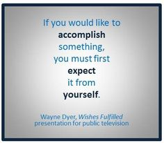 expect that you have what it takes for wishes to be fulfilled, from Wayne Dyer on PBS re: book Wishes Fulfilled