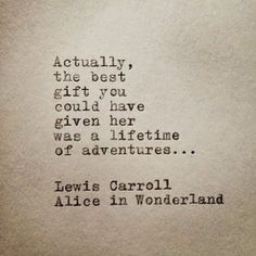 'Actually, the best gift you could have given her was a lifetime of adventures...'- Lewis Carroll #Quotation #Adventure #Lewis_Carroll