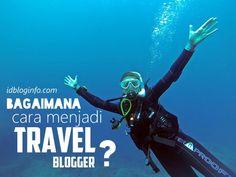 Bagaimana cara menjadi travel blogger?