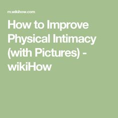 How to Improve Physical Intimacy (with Pictures) - wikiHow