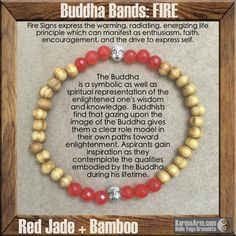 Fire Signs express the warming, radiating, energizing life principle which can manifest as enthusiasm, faith, encouragement, and the drive to express self.  BUDDHA BANDS: FIRE - Jade + Bamboo