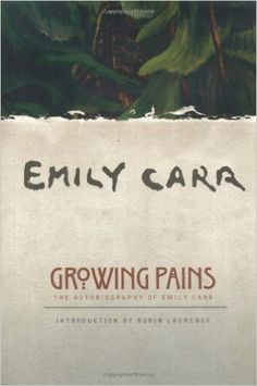 Growing Pains: The Autobiography of Emily Carr (Clarke Irwin Canadian Paperback): Emily Carr, Ira Dilworth, Robin Laurence: 9781553650836: Amazon.com: Books