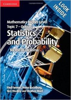 This title forms part of the completely new Mathematics for the IB Diploma series. This highly illustrated book covers topic 7 of the IB Diploma Higher Level Mathematics syllabus, the optional topic Statistics and Probability. ISBN: 9781107682269