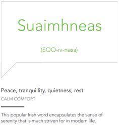 Suaimhneas (SOO-iv-nass) = Peace, tranquility, quietness, rest