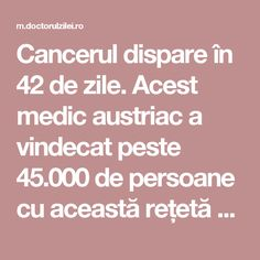Cancerul dispare în 42 de zile. Acest medic austriac a vindecat peste 45.000 de persoane cu această rețetă - Doctorul zileiDoctorul zilei Good To Know, Health And Beauty, Healthy Life, Health Tips, Cancer, Remedies, Health Fitness, Cooking Recipes, How To Plan