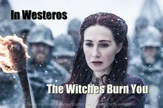 In Westeros, the witches burn you  Game of thrones season 5