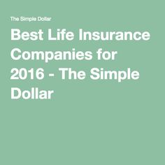 Best Life Insurance Companies for 2016 - The Simple Dollar