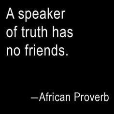 African Proverb A Speaker Of Truth Has No Friends