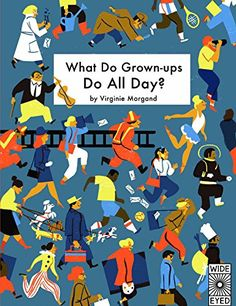 What Do Grown-ups Do All Day? (Wide Eyed) Wide Eyed Editions https://www.amazon.co.uk/dp/1847808093/ref=cm_sw_r_pi_awdb_t1_x_tefEAbHD1B96S
