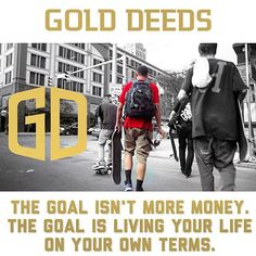 The goal isn't more money. The goal is living your life On your own terms. Do what you #love each and everyday. #golddeeds #goldones #goldfromday1 @babymcgriff #motivation #lifestyle #ambition #drive #success www.golddeeds.com