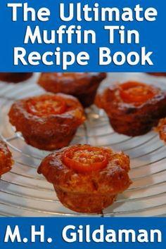 The Ultimate Muffin Tin Recipe Book by M.H. Gildaman, http://www.amazon.com/dp/B00CXFZXH0/ref=cm_sw_r_pi_dp_qjePrb1YRW2P4
