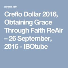 Creflo Dollar 2016, Obtaining Grace Through Faith ReAir – 26 September, 2016 - IBOtube