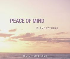 Peace of mind is everything.