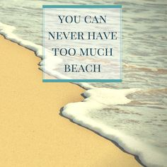 You can never have too much beach! Click on this pic to see a pinable selection of ocean and summer quotes!