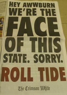 Sorry we Rolled all over yall @ the Iron Bowl 49-0, but Roll Tide Roll! :))