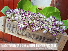 easy glue word transfer how to: plus love the flower box idea
