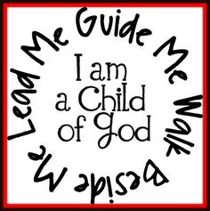 I am a Child of God - Lead Me Guide Me
