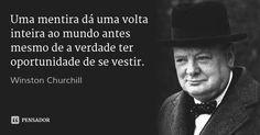 Uma mentira dá uma volta inteira ao mundo antes mesmo de a verdade ter oportunidade de se vestir. — Winston Churchill