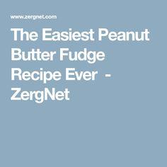 The Easiest Peanut Butter Fudge Recipe Ever - ZergNet