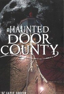 Gayle Soucek brings together a series of Door County ghost stories, mysterious legends, and true tales in Haunted Door County.