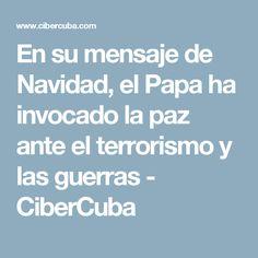 En su mensaje de Navidad, el Papa ha invocado la paz ante el terrorismo y las guerras - CiberCuba