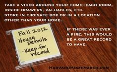 Need to do this: Take video of everything in our house for record-purposes and put DVD into safe deposit box. (proof for future risks of home fire or break-in or whatever else)
