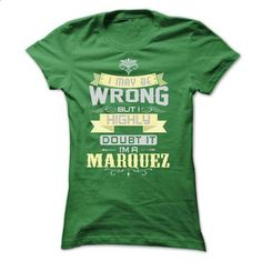 I MAY BE WRONG I AM A MARQUEZ TSHIRTS - #superhero hoodie #sweater tejidos. SIMILAR ITEMS => https://www.sunfrog.com/Names/I-MAY-BE-WRONG-I-AM-A-MARQUEZ-TSHIRTS-Ladies.html?68278