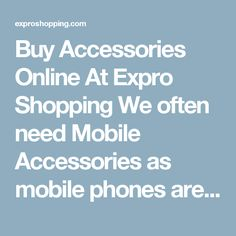 Buy Accessories Online At Expro Shopping We often need Mobile Accessories as mobile phones are very useful and helpful for our daily life today. Expro Shopping brings to you a diverse collection of mobile Accessories, tablet Accessories, cell phone accessories online at one place at best price.     Shop Online for Mobile, tablet Accessories  You will come across Best Price Mobile Accessories, Best deals of Accessories, all types of Mobile Accessories with fast delivery option.     Keywords…