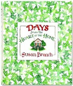 Susan Branch  Days from the Heart of the Home I have this book with Susan's signature.... Thanks to my dear friend Jill!:)