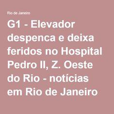 G1 - Elevador despenca e deixa feridos no Hospital Pedro II, Z. Oeste do Rio - notícias em Rio de Janeiro