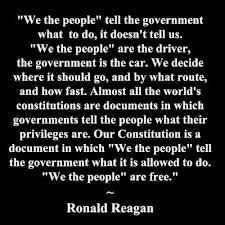 """ 'We the People' are the driver; the government is the car."" - From 1989 ""We the People"" farewell address by Ronald Reagan."