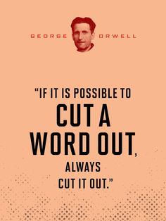 """""""If it is possible to cut a word out, always cut it out."""" - George Orwell * That concept has always stuck with me. haunting, how easily history & ideas can be rewritten Writing Quotes, Writing Advice, Writing Prompts, Writing Skills, Academic Writing, Teaching Writing, Writing Ideas, Teaching Resources, A Writer's Life"""