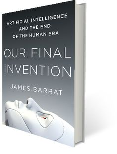 """Our Final Invention has one big agenda and that is to say before we share the planet with smarter-than-human intelligence we really need to develop a science for understanding it."" - James Barrat"