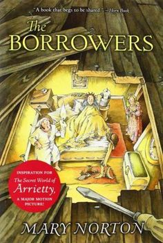 The Borrowers Mary Norton (1952) ~ The Borrowers are tiny people hidden away in houses and safe places, living off what they borrow from human Beans. Pod and Homily want daughter Arriety to be safe, never seen, but she feels lonely and trapped. The Boy visiting Great Aunt Sophy brings doll furniture in exchange for Arriety reading, until mean housekeeper Mrs Driver calls the rat-catcher.