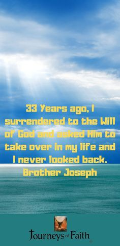 33 Years ago, I surrendered to the Will of God and asked Him to take over in my life and I never looked back. When I See You, You Take, Lives Of The Saints, Surrender To God, Thy Kingdom Come, Be Glorified, Thy Will Be Done, Never Look Back, Finding God