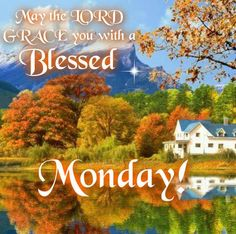 Monday Blessings to all on this day that the lord have made may Christ give peace to each of you and your families and may this last all week along in Christ name amen.(BLESS)