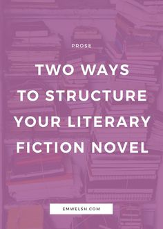 Two ways to structure your literary fiction novel | novel structure | literary fiction writing | writing tips | writing structure | novel writing outline | literary fiction tips | literary novel writing | l