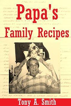 Papa's Family Recipes by [Smith, Tony A.]