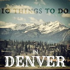 10 Things to Do in Denver. I've done nearly all of these things already and can highly recommend this list to anybody who wants to come visit Denver.